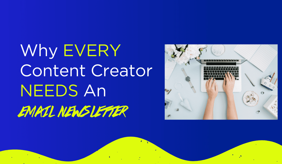 Why Content Creator's Need An Email Newsletter